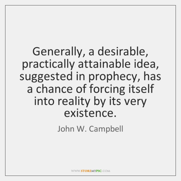 Generally, a desirable, practically attainable idea, suggested in prophecy, has a chance ...