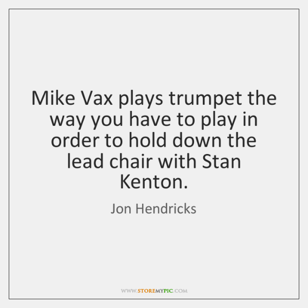Mike Vax plays trumpet the way you have to play in order ...