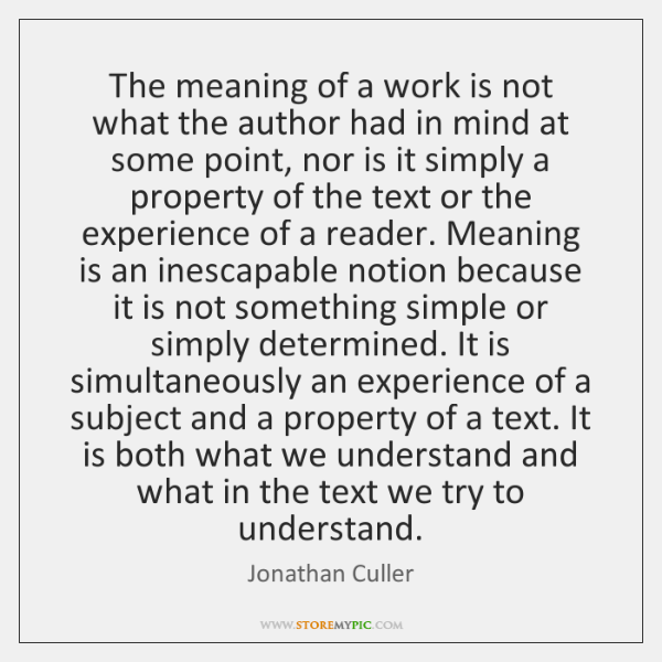 The meaning of a work is not what the author had in ...