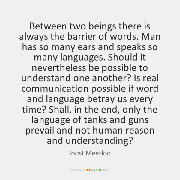Between two beings there is always the barrier of words. Man has ...