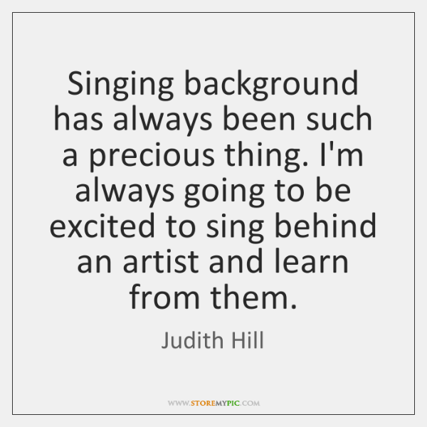 Singing background has always been such a precious thing. I'm always going ...