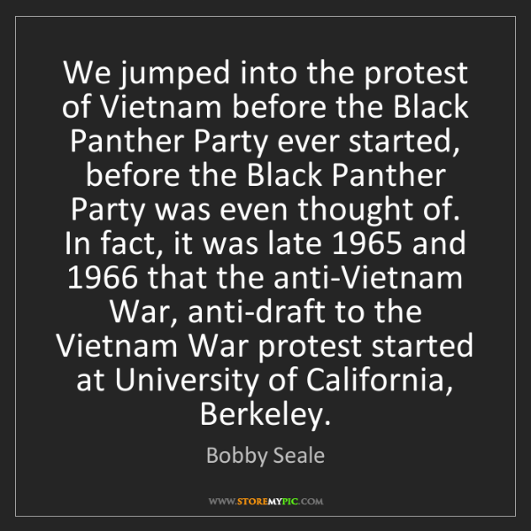 Bobby Seale: We jumped into the protest of Vietnam before the Black...