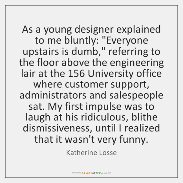 As a young designer explained to me bluntly: