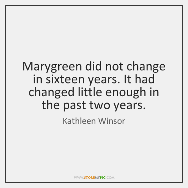 Marygreen did not change in sixteen years. It had changed little enough ...