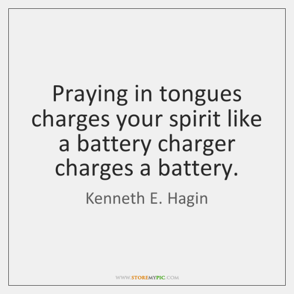 Praying in tongues charges your spirit like a battery charger charges a ...
