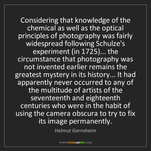 Helmut Gernsheim: Considering that knowledge of the chemical as well as...