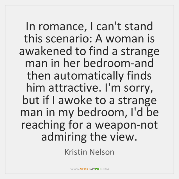 In romance, I can't stand this scenario: A woman is awakened to ...