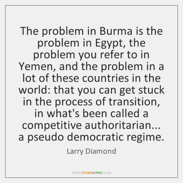 The problem in Burma is the problem in Egypt, the problem you ...