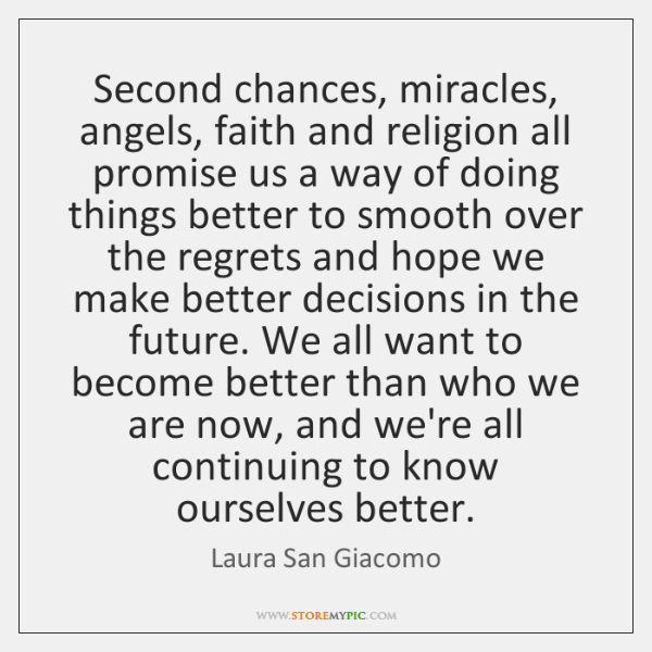 Second chances, miracles, angels, faith and religion all promise us a way ...