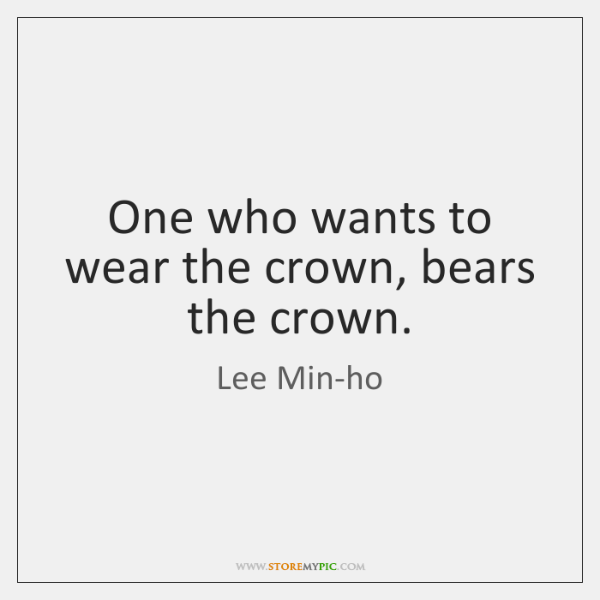 One who wants to wear the crown, bears the crown.