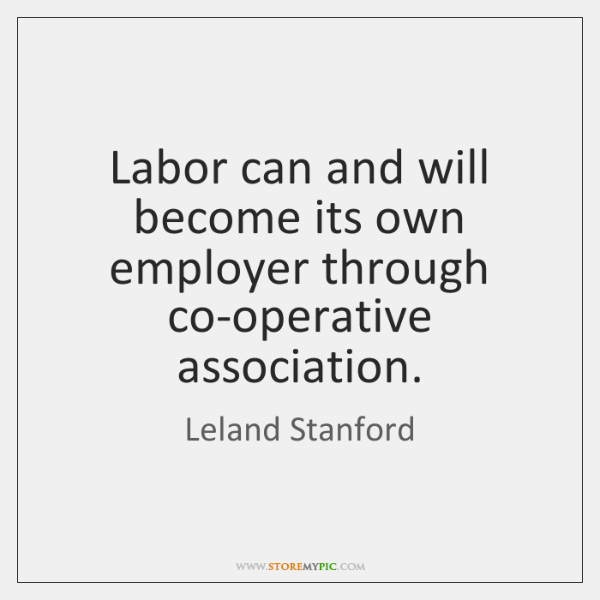 Labor can and will become its own employer through co-operative association.