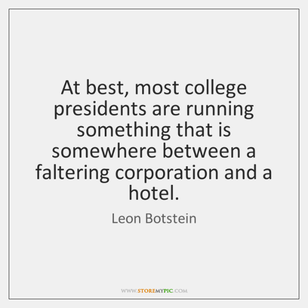 At best, most college presidents are running something that is somewhere between ...