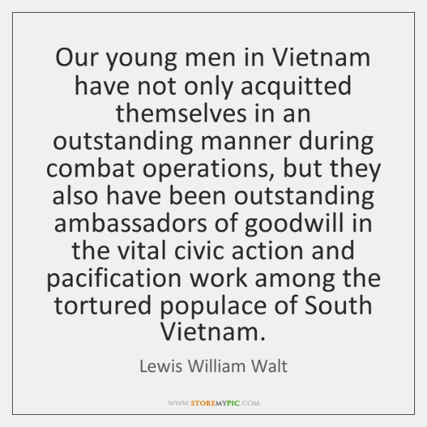 Our young men in Vietnam have not only acquitted themselves in an ...