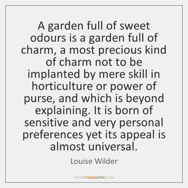 A garden full of sweet odours is a garden full of charm, ...