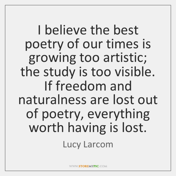 I believe the best poetry of our times is growing too artistic; ...