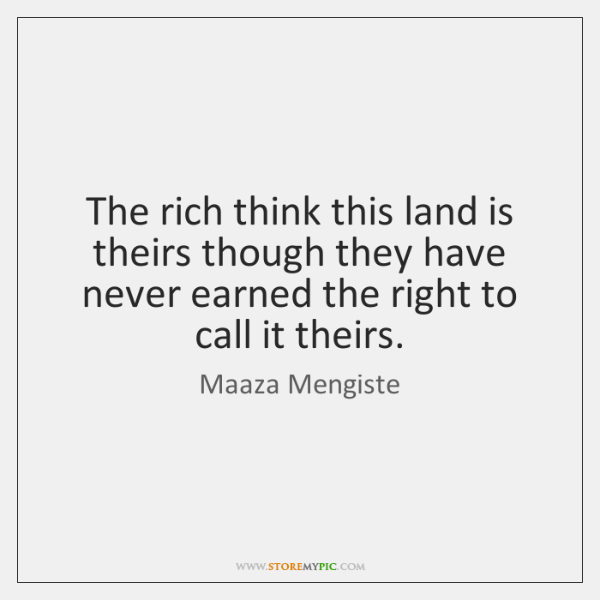 The rich think this land is theirs though they have never earned ...