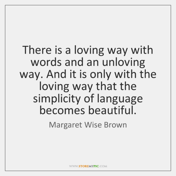 There is a loving way with words and an unloving way. And ...