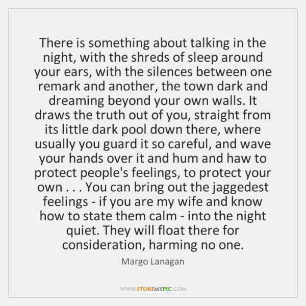 There is something about talking in the night, with the shreds of ...