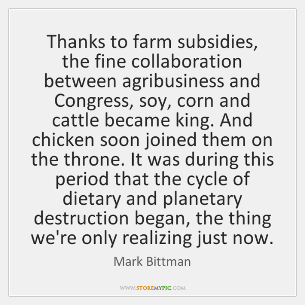 Thanks to farm subsidies, the fine collaboration between agribusiness and Congress, soy, ...