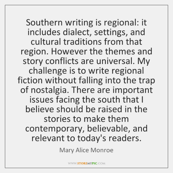 Southern writing is regional: it includes dialect, settings, and cultural traditions from ...