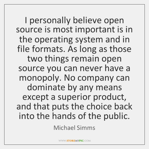 I personally believe open source is most important is in the operating ...