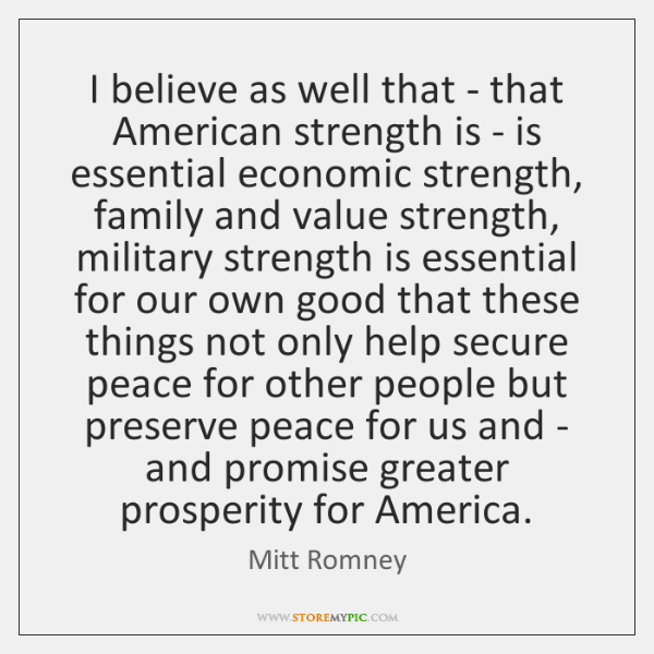 I believe as well that - that American strength is - is ...