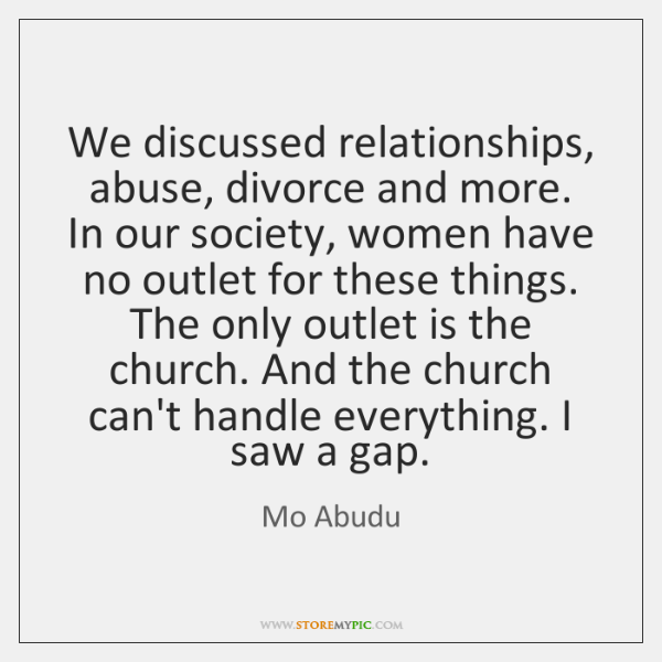 We discussed relationships, abuse, divorce and more. In our society, women have ...