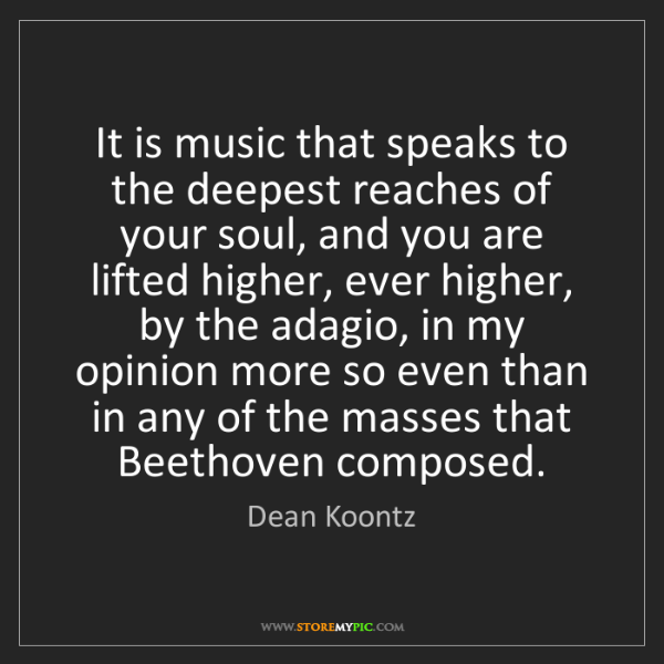 Dean Koontz: It is music that speaks to the deepest reaches of your...