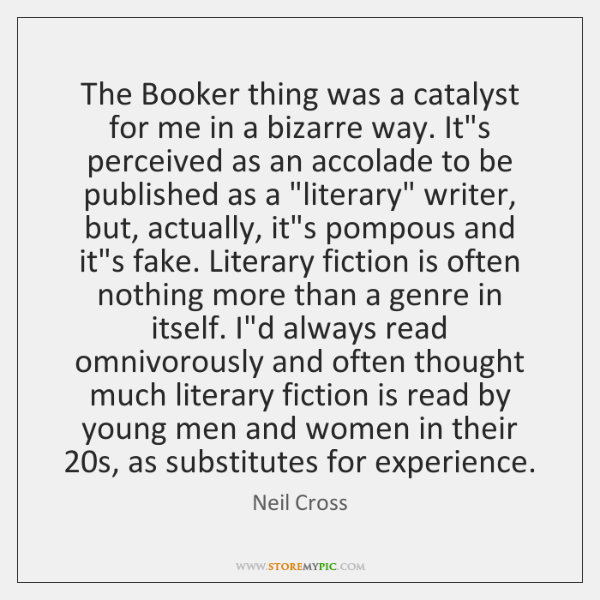 The Booker thing was a catalyst for me in a bizarre way. ...
