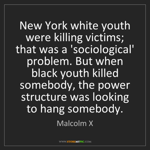 Malcolm X: New York white youth were killing victims; that was a...