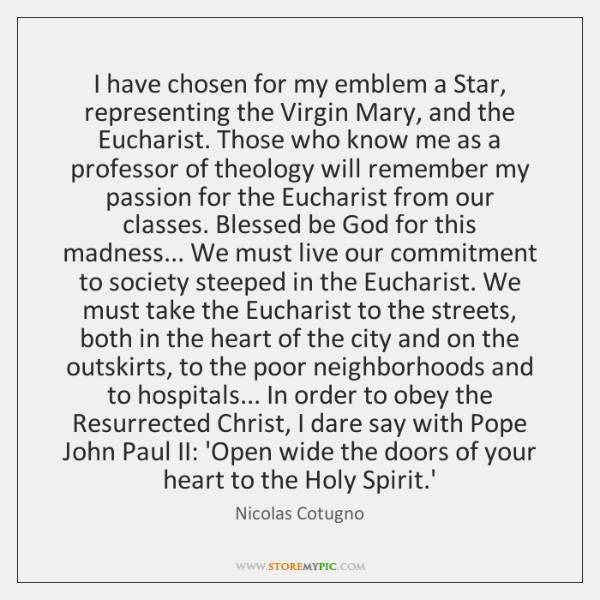 I have chosen for my emblem a Star, representing the Virgin Mary, ...