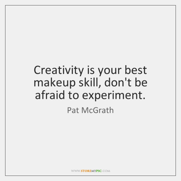 Creativity is your best makeup skill, don't be afraid to experiment.