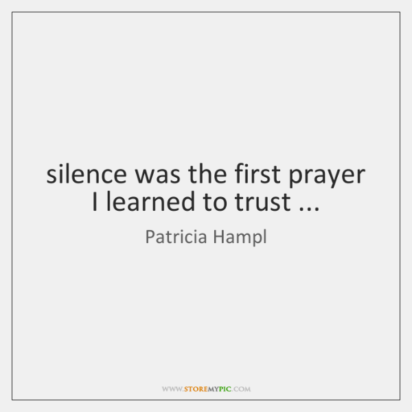 silence was the first prayer I learned to trust ...