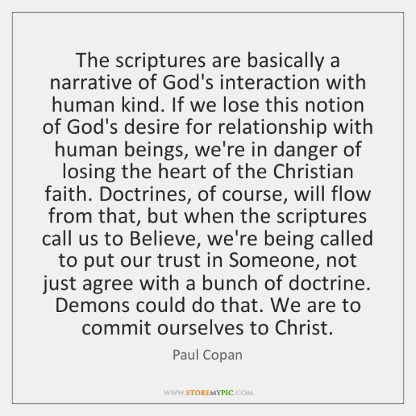 The scriptures are basically a narrative of God's interaction with human kind. ...