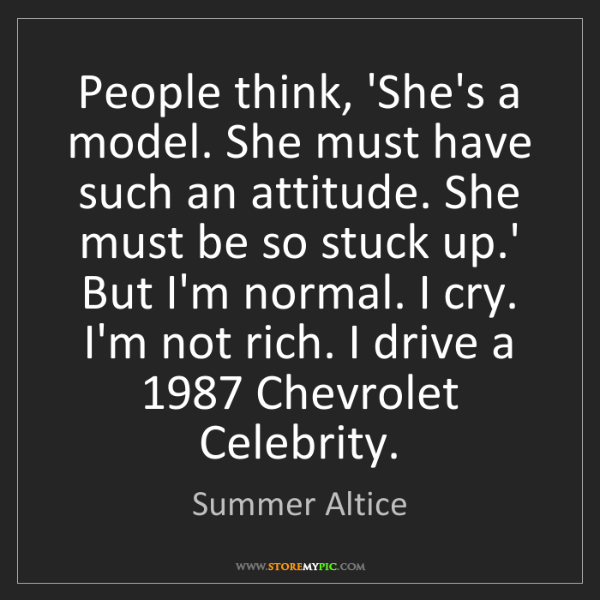 Summer Altice: People think, 'She's a model. She must have such an attitude....