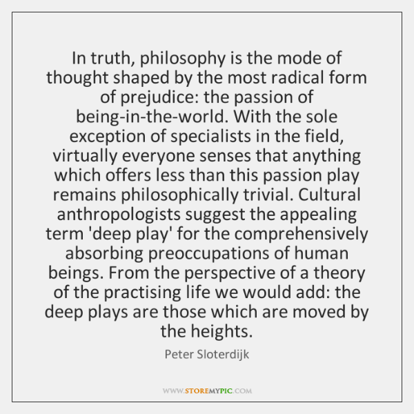 In truth, philosophy is the mode of thought shaped by the most ...