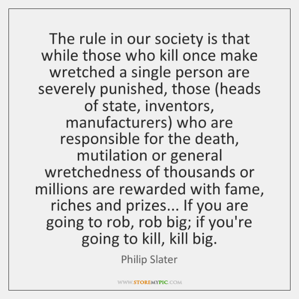 The rule in our society is that while those who kill once ...