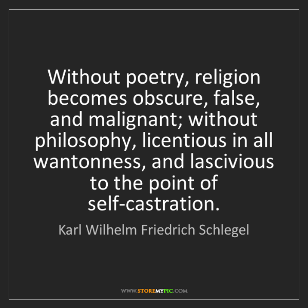 Karl Wilhelm Friedrich Schlegel: Without poetry, religion becomes obscure, false, and...