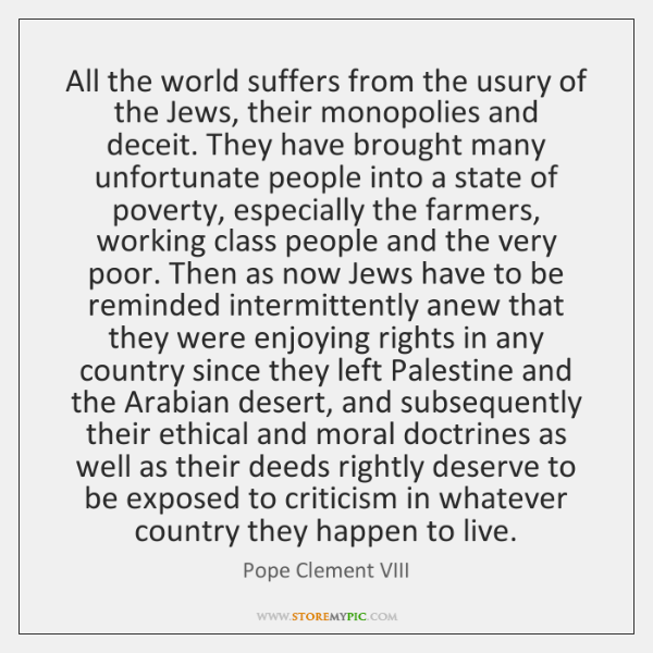 All the world suffers from the usury of the Jews, their monopolies ...