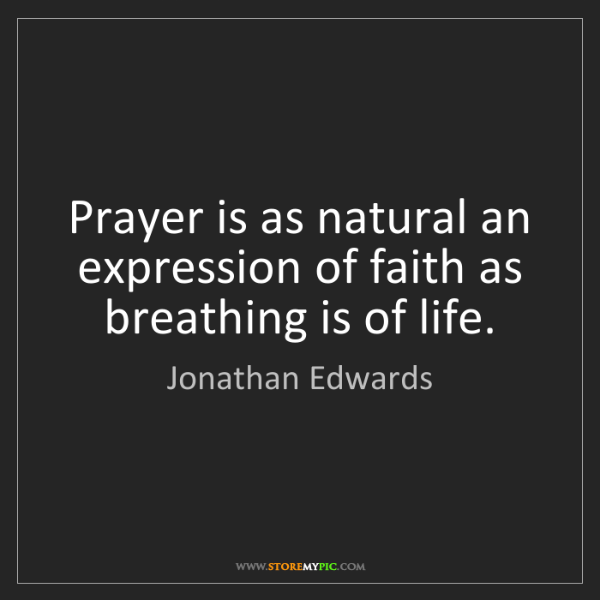 Jonathan Edwards: Prayer is as natural an expression of faith as breathing...