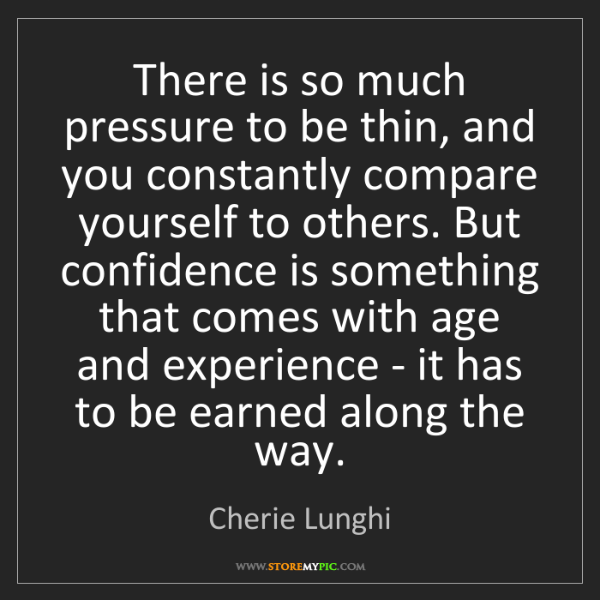 Cherie Lunghi: There is so much pressure to be thin, and you constantly...
