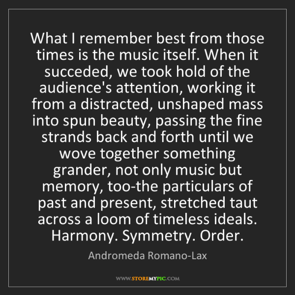 Andromeda Romano-Lax: What I remember best from those times is the music itself....