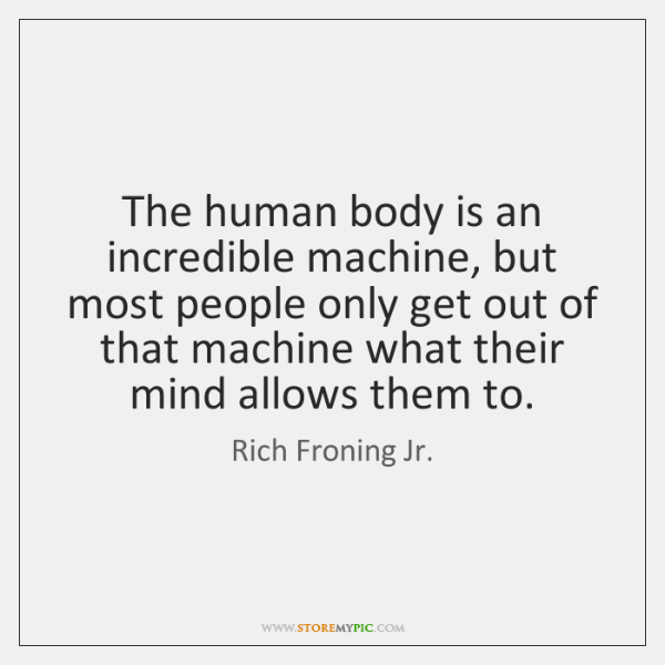The human body is an incredible machine, but most people only get ...