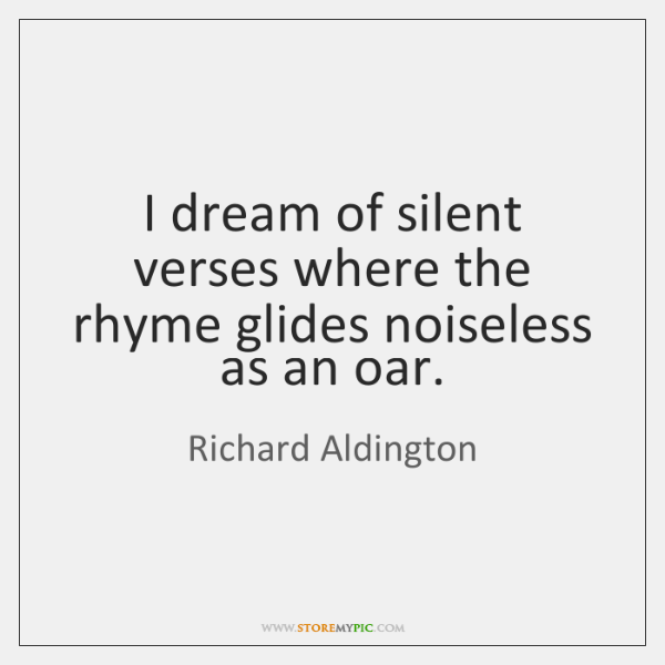 I dream of silent verses where the rhyme glides noiseless as an ...