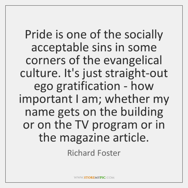 Pride is one of the socially acceptable sins in some corners of ...