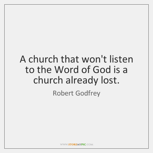 A church that won't listen to the Word of God is a ...