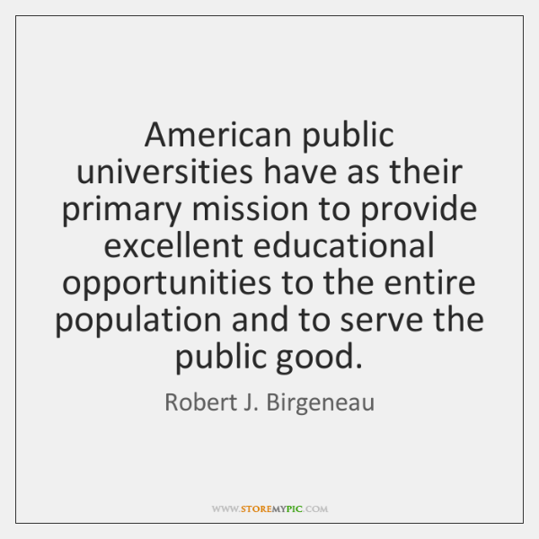 American public universities have as their primary mission to provide excellent educational ...