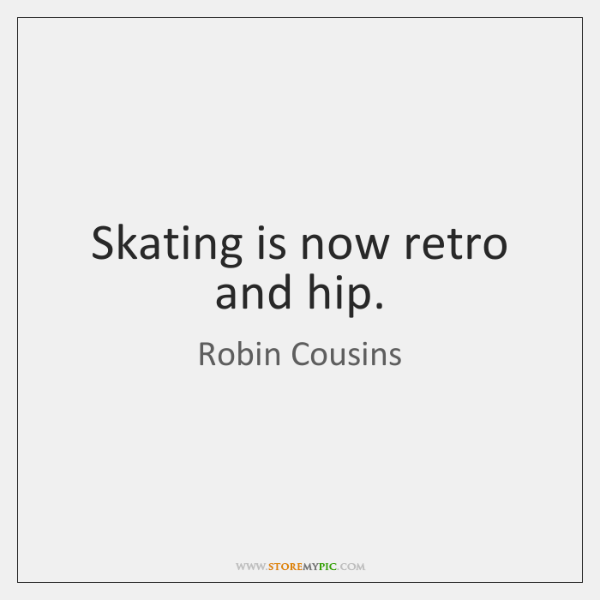 Skating is now retro and hip.