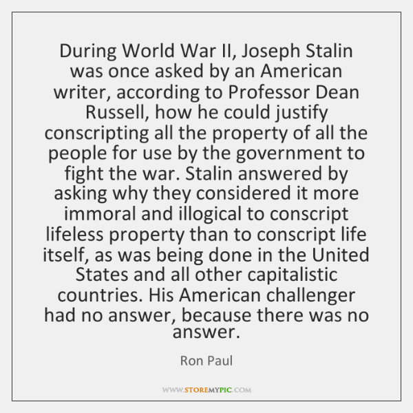 During World War II, Joseph Stalin was once asked by an American ...