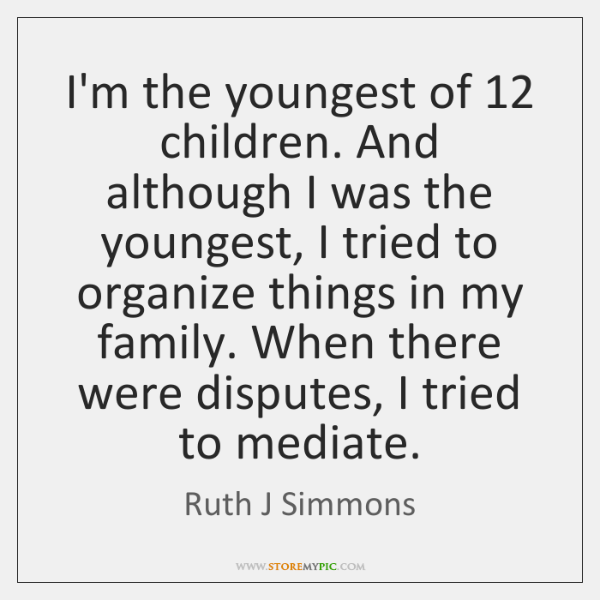 I'm the youngest of 12 children. And although I was the youngest, I ...